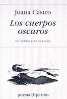 LOS CUERPOS OSCUROS de Juana Castro