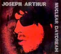 Joseph Arthur Nuclear Daydream