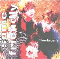 Charlatans UK Some Friendly