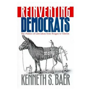 Kenneth S. Baer, Reinventing Democrats, The Politics of Liberalism from Reagan to Clinton
