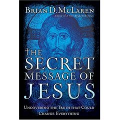 The Secret Message of Jesus, by Brian McLaren