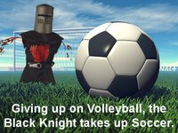 Giving up volleyball, the Black Knight takes up soccer!