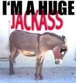 I'M A HUGE JACKASS