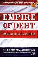 'Empire of Debt: The Rise of an Epic Financial Crisis' των William Bonner και Addison Wiggin. Πώς οικοδομήθηκε και πού οδεύει η μεγαλύτερη οικονομία του κόσμου; Η κρίση στις ΗΠΑ είναι αναπόφευκτη; Ποιές θα είναι οι συνέπειες της πτώσης της; Μία μοναδική ανάλυση από ένα κορυφαίο του είδους. Από την πρώτη ημέρα στη κορυφή των πωλήσεων του Amazon.com