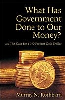 'What Has Government Done to Our Money?' του  Murray N. Rothbard, ένα αιχμηρό και μνημειώδες έργο για τη κυβερνητική κακοδιαχείρηση και διασπάθηση του χρήματος'