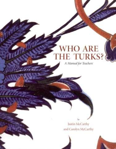 Who are the Turks? A Manual for Teachers by Justin McCarthy and Carolyn McCarthy