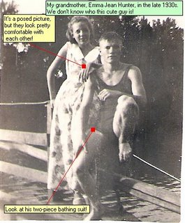 My grandmother, Emma Jean Hunter, in the late 1930s. We don t know who this cute guy is! Look at his two-piece bathing suit! It s a posed picture, but they look pretty comfortable with each other!