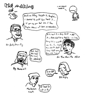 The making of Hitchiker's Guide. 'I am fairly rubbish' - Marvin. 'Such a fitting tribute to Douglas... I KNOW he would have loved it... if you say you don't like it then Douglas Adams will CRY IN HEAVEN' - Sir Badly Drawn Fry. 'At its heart it's a story about a guy... it's a story about being English... um, I mean, being lost, in a world... um, it's... I... I don't know what it's about. Sorry. I don't even know where I am.' - Sir Tim-From-The Office. 'Hah hah! Heh heh! Huh huh! IT'S WACKY!' - Big Namewell. 'I am Bill Nighy.' - Bill Nighy. 'At least I'm not in it.' - Mackenzie Crook.