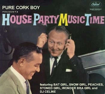 Pure Cork Boy presents House Party Music Time