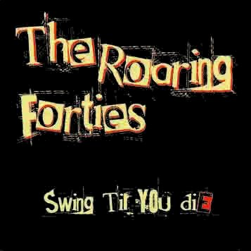 The Roaring Forties Swing Til You Die