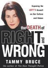 The Death of Right and Wrong: Exposing the Left's Assault on Our Culture and Values by Tammy Bruce