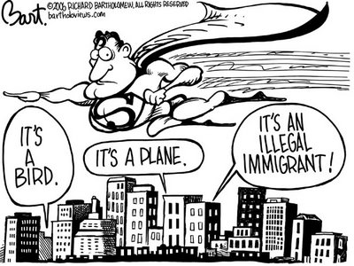 Title: Illegal Imigrant; Text: (Superman flying above cityscape, hears voices below saying) It's a bird. It's a plane. It's an illegal immigrant.