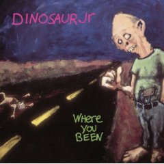 Dinosaur Jr. -- Where You Been