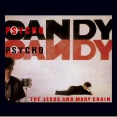 Jesus And Mary Chain -- Psychocandy