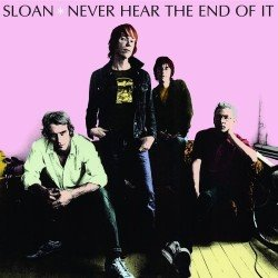Sloan -- Never Hear The End Of It