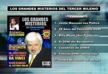 1. Jaime Maussan nos platica; 2. 58 años del Fenomeno OVNI; 3. Billy Meier (Sus Profecias); 4. El OVNI del Aeropuerto; 5. Cazadores de OVNIS; 6. Flotillas OVNI