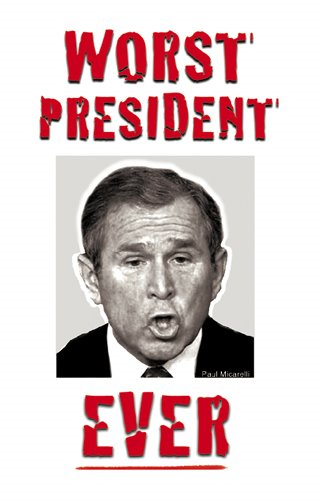 worst president Is george w bush's presidency shaping up to be one of the worst in us history you hear the question being asked more and more these days and more and more, you.