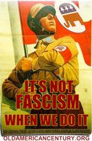 It's not fascism when we do it - poster from oldamericancentury.org