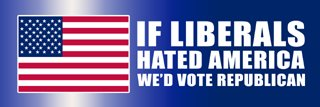 If Liberals hated America we'd vote Republican