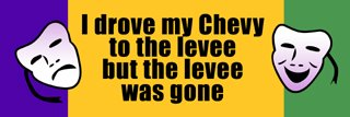 I drove my chevy to the levee, but the levee was gone