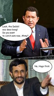"""Picture: Top: Hugo Chavez with hands close apart, saying """"Look, the Debbil eez dees beeg! Do you want to catch eem now, Ahmy?"""". Bottom: Mahmoud Ahmadinejad smiling and gesturing with a hand, saying, """"No, Hugo first."""""""
