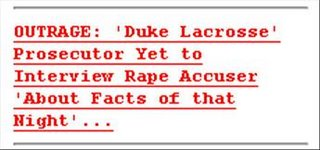 OUTRAGE: 'Duke Lacrosse' Prosecutor Yet to Interview Rape Accuser 'About Facts...