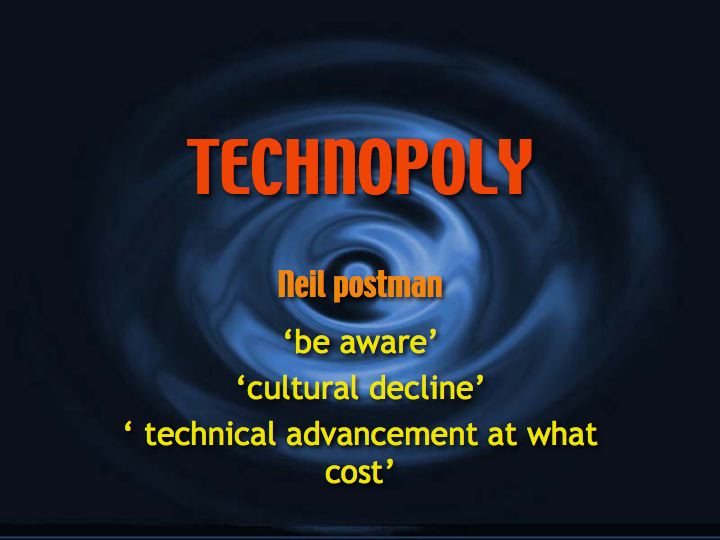societys dependence to technology in neil postmans technopoly To technology neil postman technopoly: increasing dependence upon technology technopoly he defines a technopoly as a society in which technology is deified.