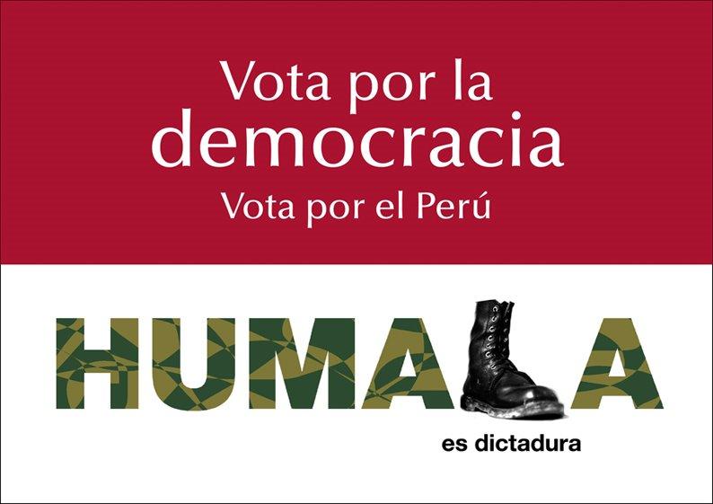 Vota por la democracia Vota por el Perú HUMALA es dictadura