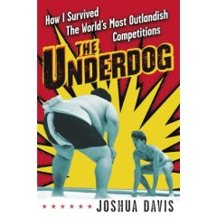 The Underdog : How I Survived the World's Most Outlandish Competitions