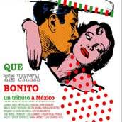 Que te vaya bonito. Homenaje a la música mexicana