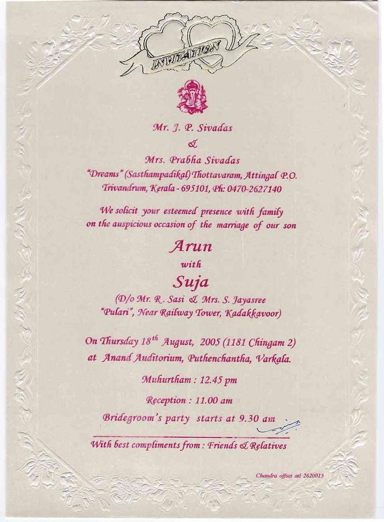 Wedding invitations august 2005 with great pleasure i invite your esteemed presence on the occasion of my marriage with suja on 18th august 2005 at anand auditorium varkala stopboris Images
