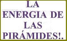 LA ENERGIA DE LAS PIRAMIDES!