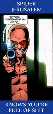 Spider Jerusalem ... knows you're full of shit.