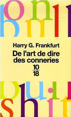 frankfurt on bullshit essay In 2005 harry frankfurt re-published a wonderful philosophical essay, 'on bullshit', which became a bestseller also in 2005 stephen colbert introduced a new word, 'truthiness' - the quality of preferring concepts or facts one wishes to be true, rather than concepts or facts known to be true .
