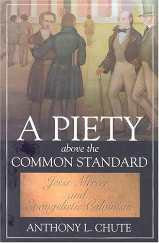 a review of a piety above the common standard a book by anthony l chute Anthony l chute, christopher w morgan book review of why we belong: view book a piety above the common standard: jesse mercer and evangelistic calvinism.