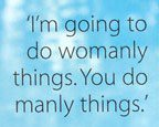 I'm going to do womanly things