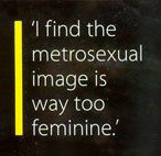 I find the metrosexual