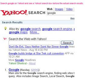 Search for google on Yahoo! and see a Yahoo! search box before the link to Google