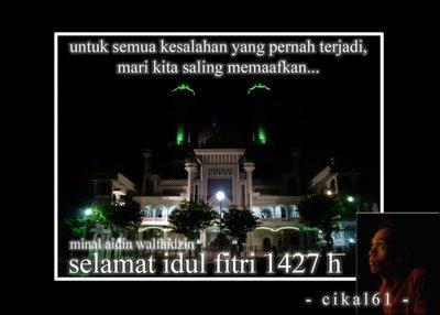 selamat hari raya idul fitri 1427 h minal aidin walfaidzin...