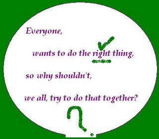 Everyone wants to do the right thing, so why shouldn't, we all try to do that together?