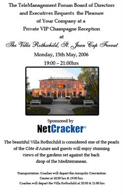 The TeleManagement Forum Board of Directors and Executives Requests the Pleasure of Your Company at a Private VIP Champagne Reception at The Villa Rothchild, St Jean Cap Ferrat, Monday, 15th May, 2006, 19:00 – 21:00hrs Sponsored by Netcracker