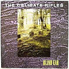 celibaterifles78641.0 The Celibate Rifles – Blind Ear (1989)