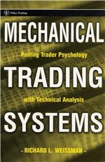 Mechanical trading systems pairing trader psychology with technical analysis richard weissman