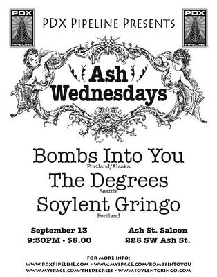 Sept. 13- Our First Ash Wednesday Show with The Degrees, Bombs Into You, and Soylent Gringo