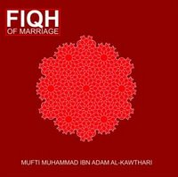 Fiqh of Marriage by Mufti Muhammad ibn Adam