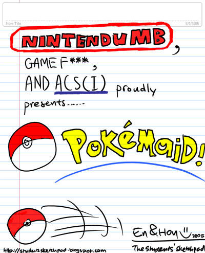 Nintendumb, GameF*** and ACS(I) proudly presents..... PokeMaid!