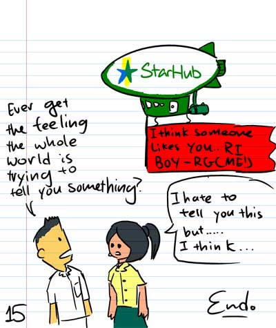 StarHub - I think someone likes you...RI BOY - RG (ME!) - Ever get the feeling the whole world is trying to tell you somethng? - I hate to tell you this but... I think...