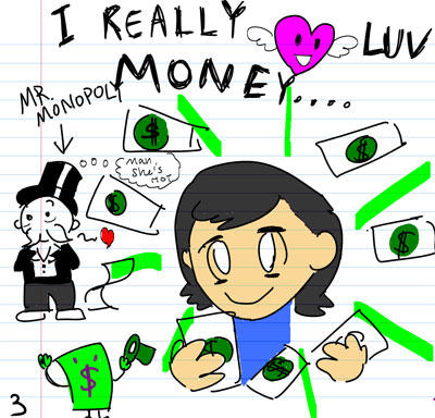 I really luv money... - Mr. Monopoly - Man...She's hot.