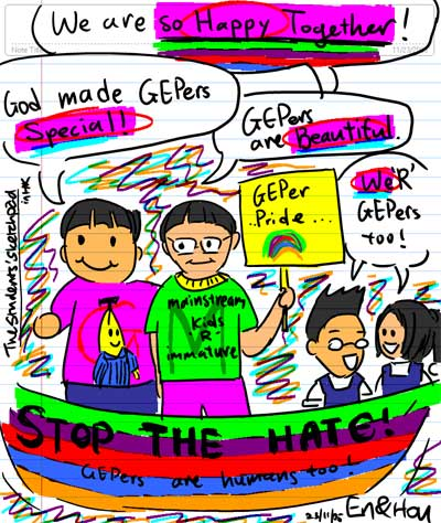 We are so happy together! - God made GEPers Special! - GEPers are beautiful - We 'R' GEPers too! - GEPer Pride... - Mainstream Kids 'R' Immature -  STOP THE HATE! GEPers are humans too!
