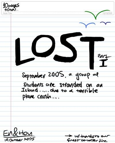 LOST Part I - September 2005, a group of students are stranded on an Island...due to a terrible plane crash... (With thanks to our guest co-writer C. Lim